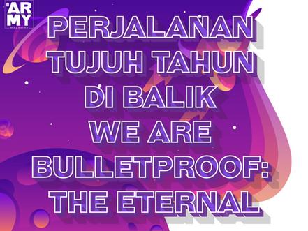 PERJALANAN TUJUH TAHUN DI BALIK WE ARE BULLETPROOF: THE ETERNAL