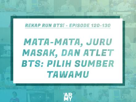 REKAP RUN BTS! - EPISODE 120-130MATA-MATA, JURU MASAK, DAN ATLET BTS: PILIH SUMBER TAWAMU