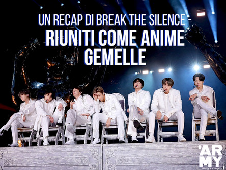UN RECAP DI BREAK THE SILENCE - RIUNITI COME ANIME GEMELLE