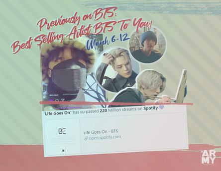 PREVIOUSLY ON BTS: BEST SELLING ARTIST BTS TO YOU! MARCH 6-12