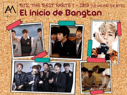 BTS, THE BEST PARTE 1 - 2013 [LO MEJOR DE BTS] EL INICIO DE BANGTAN