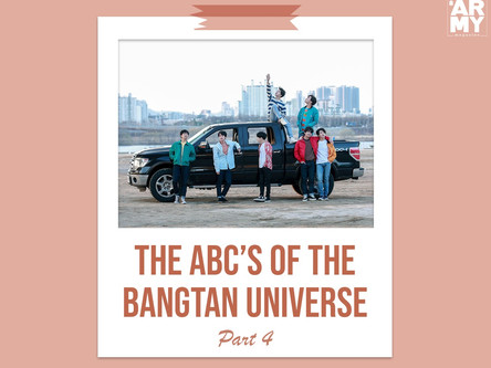THE ABC'S OF THE BANGTAN UNIVERSE PART 4