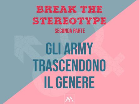 BREAK THE STEREOTYPE - SECONDA PARTEGLI ARMY TRASCENDONO IL GENERE