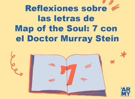 Reflexiones sobre las letras de Map of the Soul: 7 con el Doctor Murray Stein