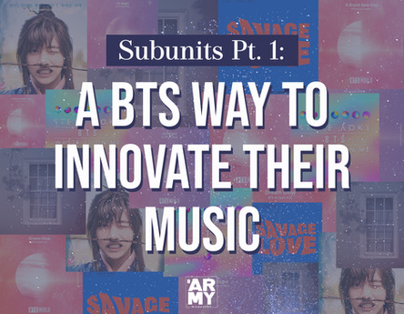 Subunits Pt. 1: A BTS Way to Innovate Their Music