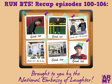 """RUN BTS! Recap episodes 100-106 """"Brought to You by the National Embassy of Laughter"""""""