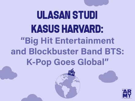 """ULASAN STUDI KASUS HARVARD: """"Big Hit Entertainment and Blockbuster Band BTS: K-Pop Goes Global"""""""