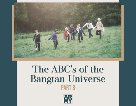 The ABC's of the Bangtan Universe Part 8