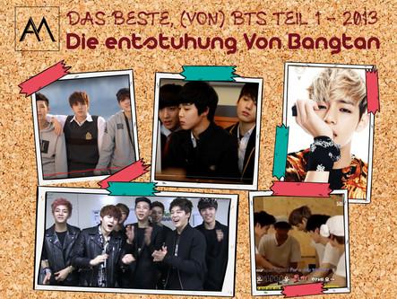 DAS BESTE, (VON) BTS TEIL 1 - 2013 DIE ENTSTEHUNG VON BANGTAN