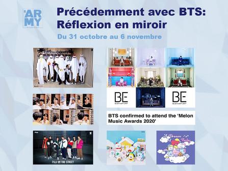 Précédemment avec BTS : Réflexion en miroir Du 31 octobre au 6 novembre