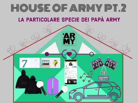 HOUSE OF ARMY PT.2 - LA PARTICOLARE SPECIE DEI PAPÀ ARMY