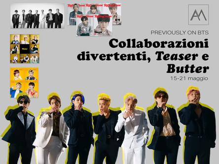 Previously on BTS: Collaborazioni divertenti, Teaser e Butter 15-21 maggio