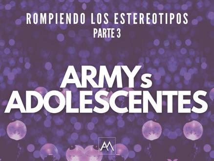 ROMPIENDO LOS ESTEREOTIPOS - PARTE 3 ARMYs ADOLESCENTES