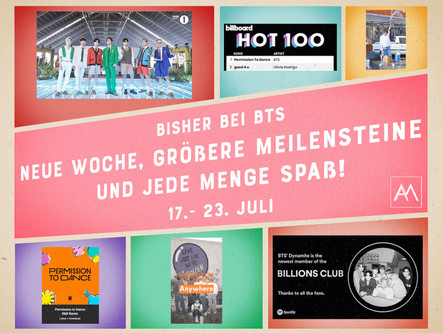 BISHER BEI BTS ‒ NEUE WOCHE, GRÖßERE MEILENSTEINE UND JEDE MENGE SPAß! 17.- 23. Juli