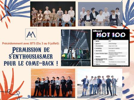 Précédemment avec BTS : Permission de s'enthousiasmer pour le come-back ! Du 3 au 9 juillet