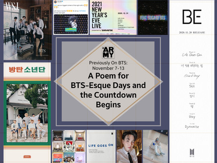 Previously On BTS: November 7 - 13 A Poem for BTS-Esque Days and the Countdown Begins