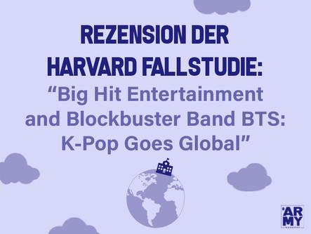 "REZENSION DER HARVARD FALLSTUDIE: ""Big Hit Entertainment and Blockbuster Band BTS: K-Pop Goes Global"