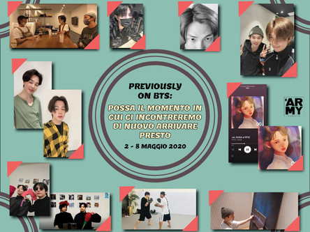 PREVIOUSLY ON BTS: POSSA IL MOMENTO IN CUI CI INCONTREREMO DI NUOVO ARRIVARE PRESTO 2-8 MAGGIO 2020