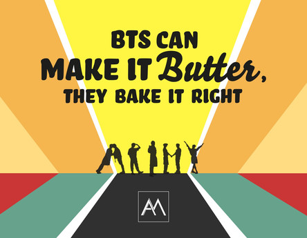 BTS CAN MAKE IT BUTTER, THEY BAKE IT RIGHT