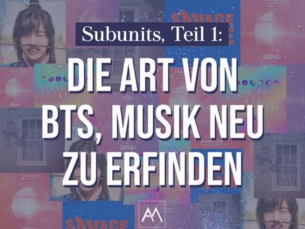 SUBUNITS, TEIL 1: DIE ART VON BTS, MUSIK NEU ZU ERFINDEN