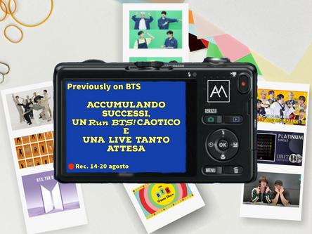 Previously on BTS – Accumulando successi, un Run BTS! caotico e una live tanto attesa 14-20 agosto