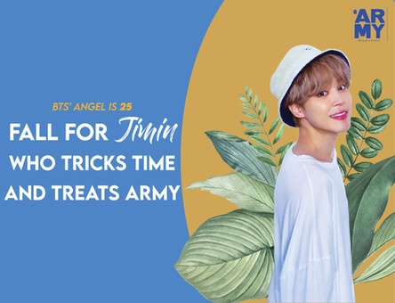 BTS' ANGEL IS 25! FALL FOR JIMIN WHO TRICKS TIME AND TREATS ARMY
