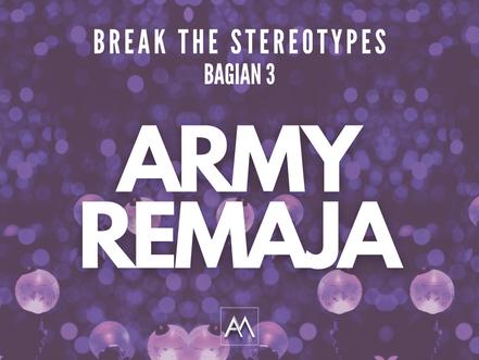 BREAK THE STEREOTYPES - BAGIAN 3 ARMY REMAJA