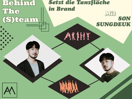 Behind The (S)team - Setzt die Tanzfläche in Brand mit Son Sungdeuk