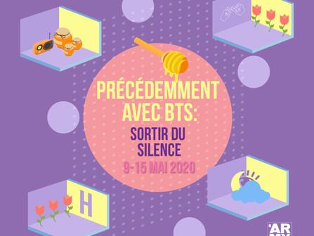PRÉCÉDEMMENT AVEC BTS : SORTIR DU SILENCE, 9-15 MAI 2020