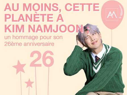 Au moins, cette planète a Kim Namjoon ; un hommage pour son 26 ème anniversaire.