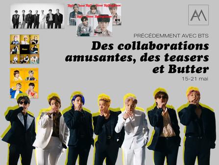 Précédemment avec BTS : Des collaborations amusantes, des teasers et Butter 15-21 mai