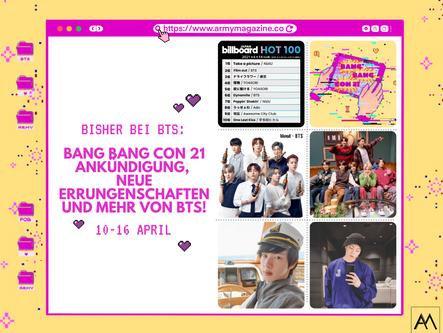 BISHER BEI BTS: BANG BANG CON 21 ANKÜNDIGUNG, NEUE ERRUNGENSCHAFTEN UND MEHR VON BTS! 10.-16. APRIL