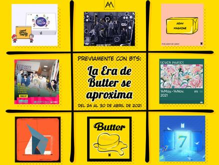 Previamente con BTS: La Era de Butter se aproxima Del 24 al 30 de abril del 2021