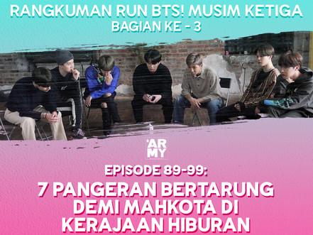 RANGKUMAN RUN BTS! MUSIM KETIGA BAGIAN KE-3 - EPISODE 89-99