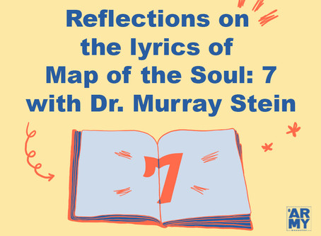 Reflections on the lyrics of Map of the Soul: 7 with Dr. Murray Stein