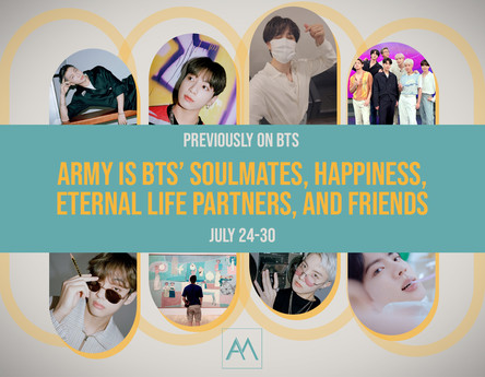 Previously on BTS: ARMY is BTS' Soulmates, Happiness, Eternal Life Partners, and Friends July 24-30