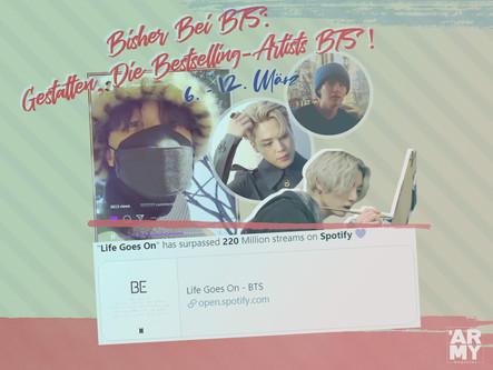 BISHER BEI BTS: GESTATTEN, DIE BESTSELLING-ARTISTS BTS! 6. - 12. MÄRZ