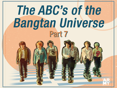 The ABC's of the Bangtan Universe Part 7