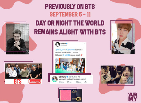 PREVIOUSLY ON BTS - SEPTEMBER 5-11 DAY OR NIGHT THE WORLD REMAINS ALIGHT WITH BTS!