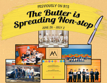 Previously on BTS: The Butter is Spreading Non-stop June 26 - July 2
