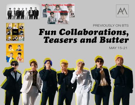 Previously on BTS: Fun Collaborations, Teasers and Butter May 15-21