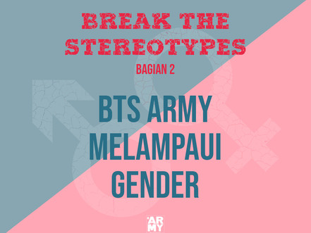 BREAK THE STEREOTYPES - BAGIAN 2 BTS ARMY MELAMPAUI GENDER