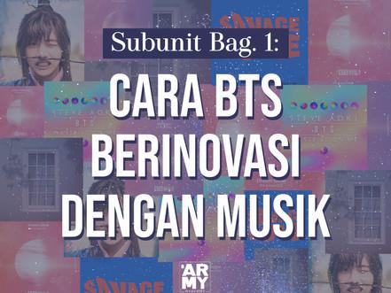 Subunit Bag. 1: Cara BTS Berinovasi Dengan Musik