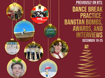 Previously on BTS: Dance Break Practice, Bangtan Bombs, Awards, and Interviews December 19-25