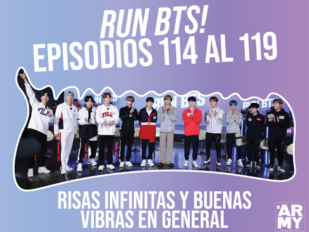 Run BTS! Episodios 114 al 119Risas infinitas y buenas vibras en general