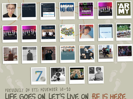 Previously On BTS: November 14-20 Life Goes On, Let's Live On. BE is Here.