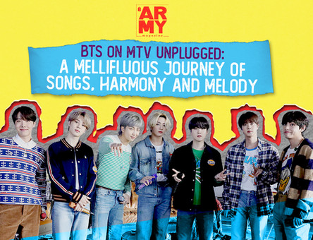 BTS ON MTV UNPLUGGED: A MELLIFLUOUS JOURNEY OF SONGS, HARMONY AND MELODY