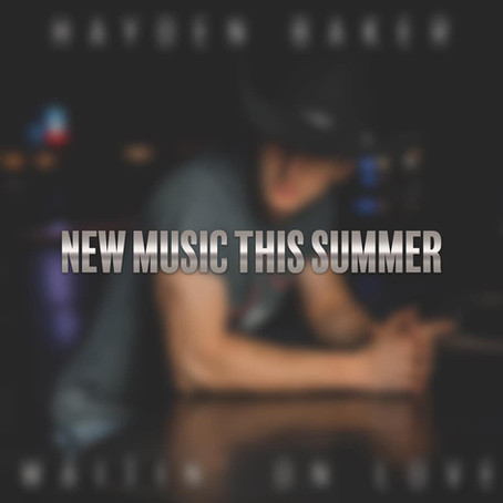 HAYDEN BAKER ANNOUNCES NEW MUSIC- JUNE 19TH