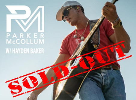 FEBRUARY 15TH SHOW AT HURRICANE HARRY'S W/PARKER MCCOLLUM IS SOLD OUT