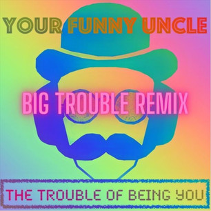 The Trouble Of Being You (Big Trouble Remix)